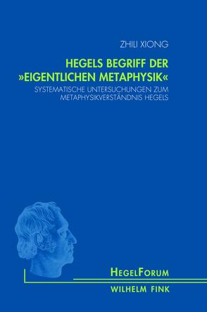 """Schöningh, Fink and mentis Religious Studies, Theology and Philosophy… / Hegels Begriff der """"eigentlichen Metaphysik"""" von Xiong,  Zhili"""