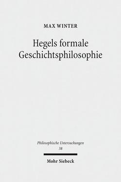 Hegels formale Geschichtsphilosophie von Winter,  Max