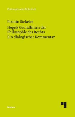 Hegels Grundlinien der Philosophie des Rechts. Ein dialogischer Kommentar von Stekeler,  Pirmin
