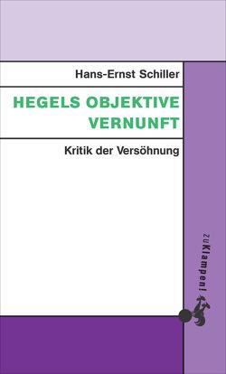 Hegels objektive Vernunft von Schiller,  Hans-Ernst