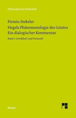 Hegels Phänomenologie des Geistes. Ein dialogischer Kommentar. Band 1: Gewissheit und Vernunft von Stekeler,  Pirmin