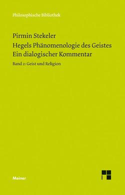 Hegels Phänomenologie des Geistes. Ein dialogischer Kommentar. Band 2 von Hegel,  Georg Wilhelm Friedrich, Stekeler-Weithofer,  Pirmin