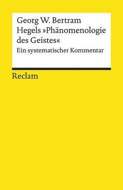 Hegels »Phänomenologie des Geistes« von Bertram,  Georg W