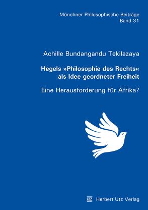 Hegels »Philosophie des Rechts« als Idee geordneter Freiheit von Bundangandu Tekilazaya,  Achille