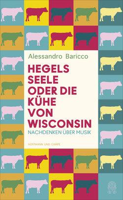 Hegels Seele oder Die Kühe von Wisconsin von Baricco,  Alessandro, Krieger,  Karin