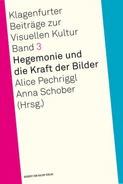 Hegemonie und die Kraft der Bilder von Pechriggl,  Alice, Schober,  Anna