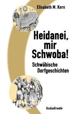 Heidanei, mir Schwoba! von Kern,  Elisabeth M.