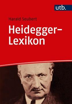 Heidegger-Lexikon von Seubert,  Harald