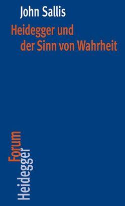 Heidegger und der Sinn von Wahrheit von Keiling,  Tobias, Sallis,  John