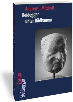 Heidegger unter Bildhauern von Mitchell,  Andrew J., Trawny,  Peter