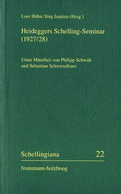 Heideggers Schelling-Seminar (1927/28) von Hühn,  Lore, Jantzen,  Jörg, Schwab,  Philipp, Schwenzfeuer,  Sebastian