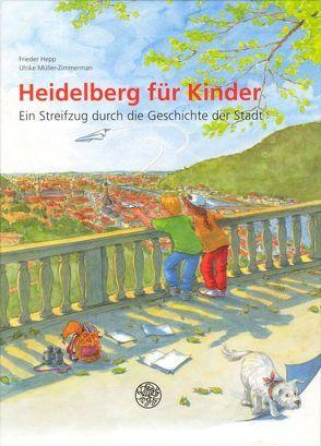 Heidelberg für Kinder von Hepp,  Frieder, Müller-Zimmerman,  Ulrike