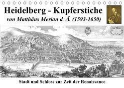 Heidelberg – Kupferstiche von Matthäus Merian d. Ä. (1593-1650) (Tischkalender 2019 DIN A5 quer)