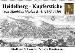 Heidelberg – Kupferstiche von Matthäus Merian d. Ä. (1593-1650) (Wandkalender 2019 DIN A2 quer)