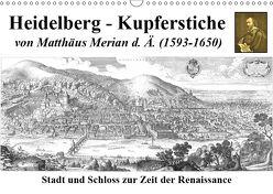 Heidelberg – Kupferstiche von Matthäus Merian d. Ä. (1593-1650) (Wandkalender 2019 DIN A3 quer)