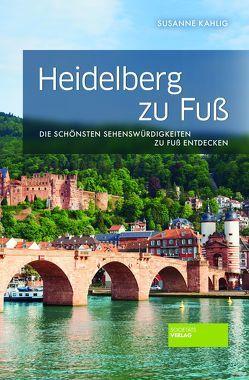 Heidelberg zu Fuß von Kahlig,  Susanne