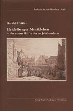 Heidelberger Musikleben in der ersten Hälfte des 19. Jahrhunderts von Pfeiffer,  Harald