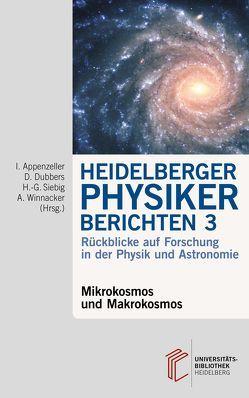 Heidelberger Physiker berichten / Mikrokosmos und Makrokosmos von Appenzeller,  Immo, Dubbers,  Dirk, Siebig,  Hans-Georg, Winnacker,  Albrecht