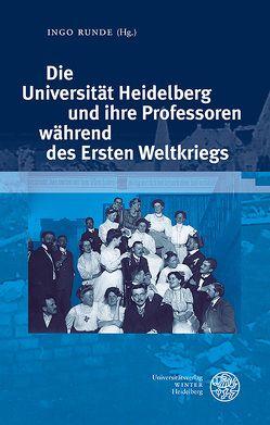 Die Universität Heidelberg und ihre Professoren während des Ersten Weltkriegs von Runde,  Ingo