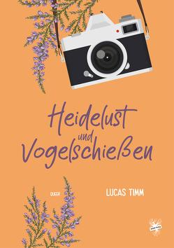 Heidelust und Vogelschießen von Timm,  Lucas