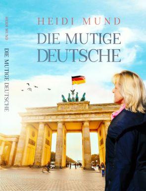 """""""Die Mutige Deutsche"""" von Mund,  Heidi"""