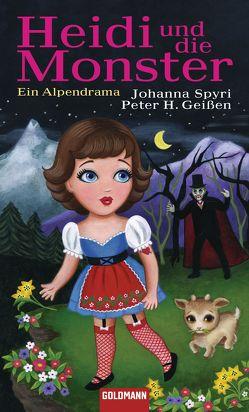 Heidi und die Monster von Geißen,  Peter H., Spyri,  Johanna