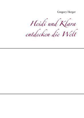 Heidi und Klara entdecken die Welt von Herger,  Gregory
