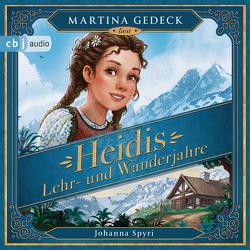 Heidis Lehr- und Wanderjahre von Gedeck,  Martina, Meinzold,  Max, Spyri,  Johanna