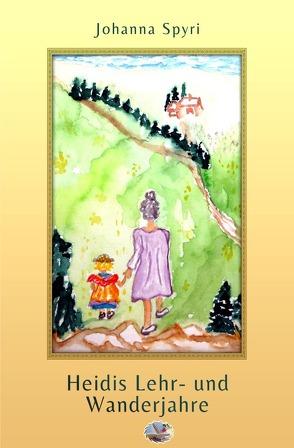 Heidis Lehr- und Wanderjahre (Illustriert) von Spyri,  Johanna