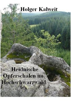 Heidnische Opferschalen im Hochschwarzwald von Kalweit,  Holger