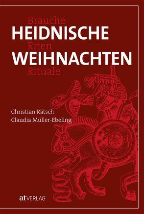 Heidnische Weihnachten von Müller-Ebeling,  Claudia, Rätsch,  Christian