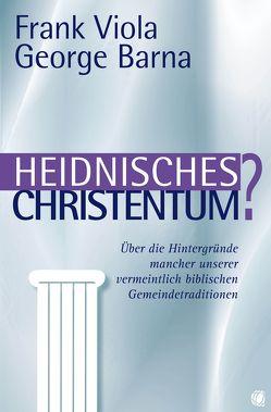 Heidnisches Christentum? von Barna,  George, Perret,  Andrea, Viola,  Frank