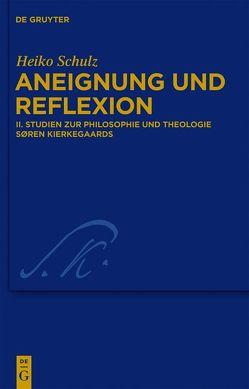 Heiko Schulz: Aneignung und Reflexion / Studien zur Philosophie und Theologie Søren Kierkegaards von Schulz,  Heiko