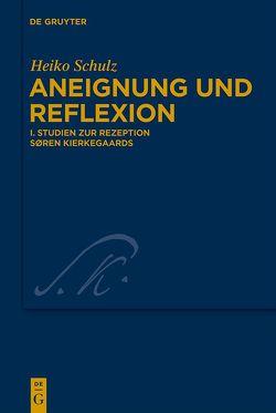Aneignung und Reflexion / Studien zur Rezeption Søren Kierkegaards von Schulz,  Heiko