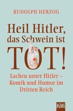 Heil Hitler, das Schwein ist tot! von Herzog,  Rudolph