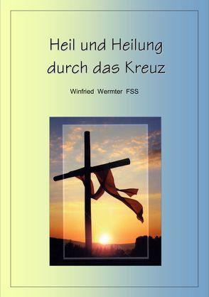 Heil und Heilung durch das Kreuz von Wermter,  Winfried