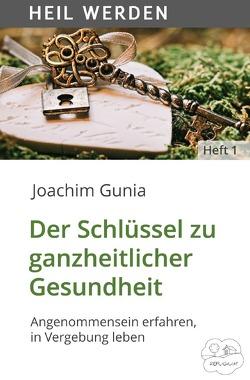 HEIL WERDEN / Der Schlüssel zu ganzheitlicher Gesundheit von Gunia,  Joachim