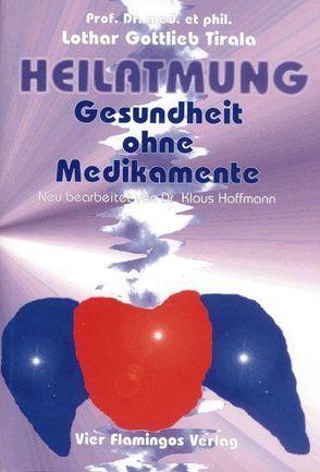 Heilatmung – Gesundheit ohne Medikamente von Tirala,  Lothar G