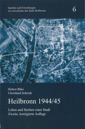 Heilbronn 1944/45 von Bläsi,  Hubert, Schrenk,  Christhard