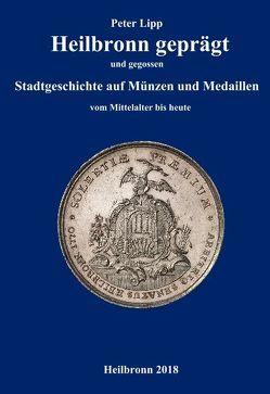 Heilbronn geprägt und gegossen von Lipp,  Peter