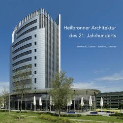 Heilbronner Architektur des 21. Jahrhunderts von Hennze,  Joachim J., Lattner,  Bernhard J