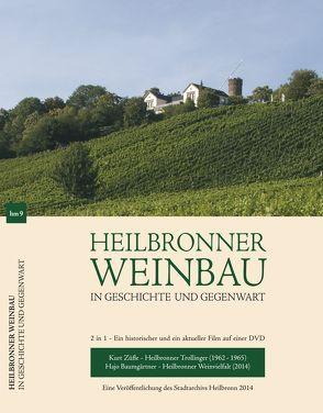Heilbronner Weinbau in Geschichte und Gegenwart von Baumgärtner,  Hajo, Schrenk,  Christhard, Züfle,  Kurt