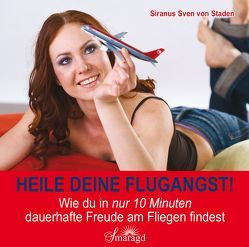 Heile deine Flugangst! von Staden,  Siranus Sven von