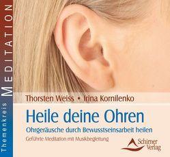 Heile deine Ohren von Kornilenko,  Irina, Weiss,  Thorsten