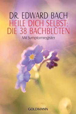 Heile Dich selbst: Die 38 Bachblüten von Bach,  Edward, Kuby,  Gabriele, York,  Ute