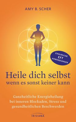 Heile dich selbst – wenn es sonst keiner kann von Fritzsche,  Claudia, Scher,  Amy B.