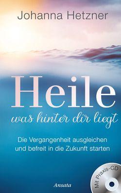 Heile, was hinter dir liegt (mit Praxis-CD) von Hetzner,  Johanna