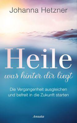 Heile, was hinter dir liegt von Hetzner,  Johanna