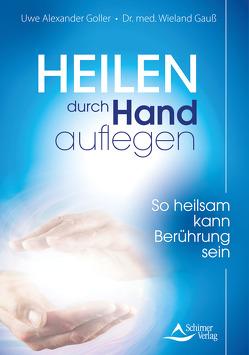 Heilen durch Handauflegen von Gauß,  Dr. med. Wieland, Goller,  Uwe Alexander