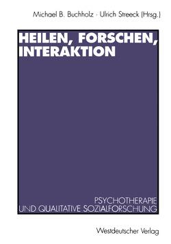 Heilen, Forschen, Interaktion von Buchholz,  Michael B., Streeck,  Ulrich
